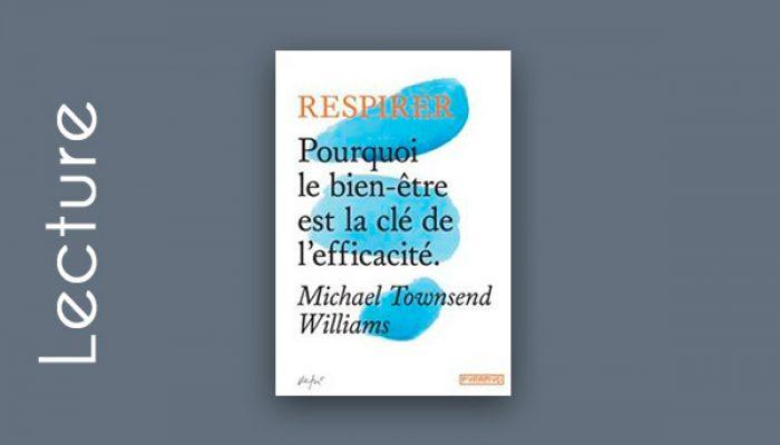 Respirer, pourquoi le bien-être est la clé de l'efficacité de Michael Townsend Williams